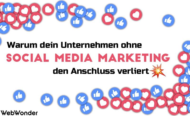 Warum dein Unternehmen ohne Social Media Marketing den Anschluss verliert